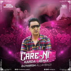 Care Ni Karda (Remix) - DJ Harsh Allahbadi